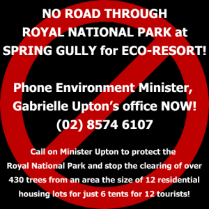 No road through Royal National Park for Spring Gully 'eco'-resort! Phone Environment Minister, Gabrielle Upton's office NOW! (02) 8574 61074.